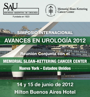 Simposio Internacional Avances en Urología 2012 - Reunión Conjunta con el Memorial Sloan-Kettering Cancer Center - 7 y 8 de junio de 2012 - Hilton Buenos Aires Hotel